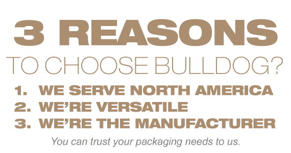 3 Reasons To Choose Bulldog? 1.We're Local 2.We're Versatile 3. We're The Manufacturer